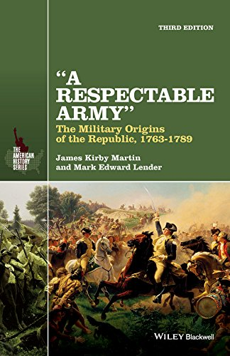 Respectable Army The Military Origins of the Republic, 1763-1789 3rd 2015 9781118923887 Front Cover