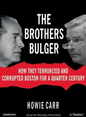 Brothers Bulger : How They Terrorized and Corrupted Boston for a Quarter Century Unabridged  9781400101887 Front Cover