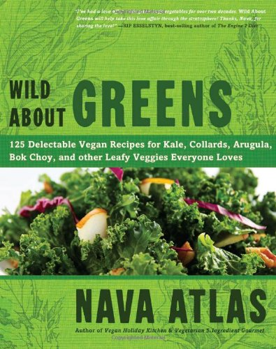 Wild about Greens 125 Delectable Vegan Recipes for Kale, Collards, Arugula, Bok Choy, and Other Leafy Veggies Everyone Loves  2012 9781402785887 Front Cover