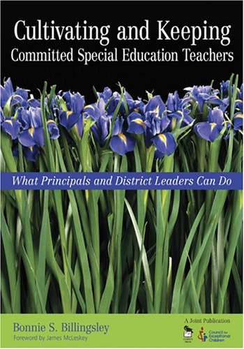 Cultivating and Keeping Committed Special Education Teachers What Principals and District Leaders Can Do  2005 edition cover