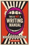 This Is Not a Writing Manual Notes for the Young Writer in the Real World  2013 edition cover