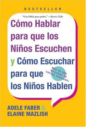 Como Hablar para Que los Ninos Escuchen Y Como Escuchar para Que los Ninos Hablen N/A edition cover