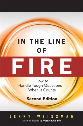 In the Line of Fire How to Handle Tough Questions -- When It Counts 2nd 2014 edition cover