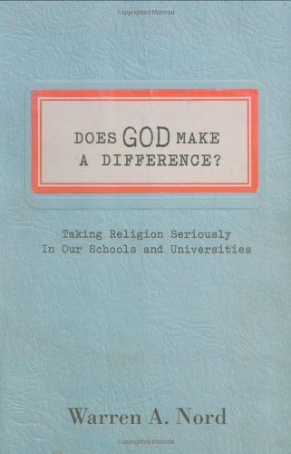 Does God Make a Difference? Taking Religion Seriously in Our Schools and Universities  2010 edition cover