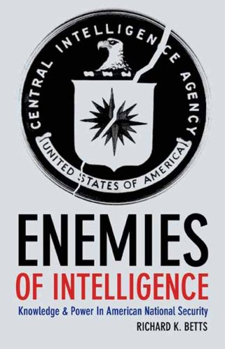Enemies of Intelligence Knowledge and Power in American National Security  2007 edition cover