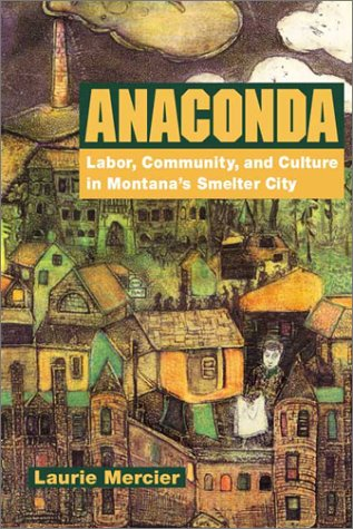 Anaconda Labor, Community, and Culture in Montana's Smelter City  2001 edition cover