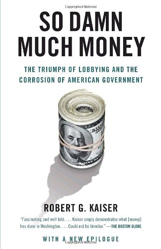 So Damn Much Money The Triumph of Lobbying and the Corrosion of American Government N/A edition cover