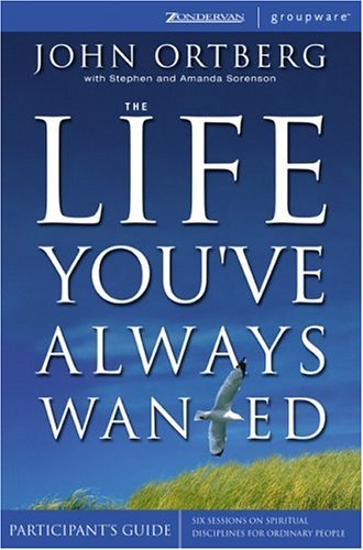 Life Youve Always Wanted Six Sessions on Spiritual Disciplines for Ordinary People  2004 (Revised) edition cover
