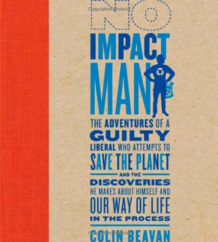 No Impact Man The Adventures of a Guilty Liberal Who Attempts to Save the Planet and the Discoveries He Makes about Himself and Our Way of Life in the Process  2009 edition cover