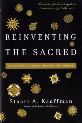 Reinventing the Sacred A New View of Science, Reason, and Religion  2010 edition cover