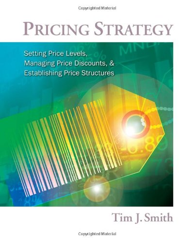 Pricing Strategy : Setting Price Levels, Managing Price Discounts and Establishing Price Structures   2012 9780538480888 Front Cover