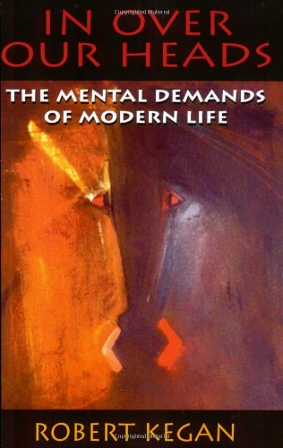 In over Our Heads The Mental Demands of Modern Life  1994 edition cover