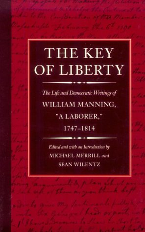 """Key of Liberty The Life and Democratic Writings of William Manning, """"A Laborer,"""" 1747-1814  1993 edition cover"""