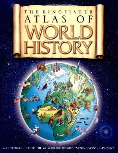Kingfisher Atlas of World History A Pictoral Guide to the World's People and Events, 10000BCE-Present  2010 edition cover