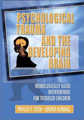 Psychological Trauma and the Developing Brain Neurologically Based Interventions for Troubled Children  2003 edition cover