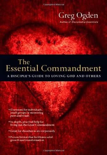 Essential Commandment A Disciple's Guide to Loving God and Others  2012 edition cover