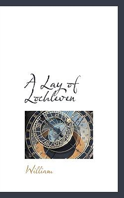 Lay of Lochleven  N/A 9781115039888 Front Cover