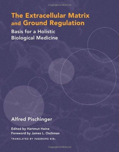 Extracellular Matrix and Ground Regulation Basis for a Holistic Biological Medicine  2006 9781556436888 Front Cover