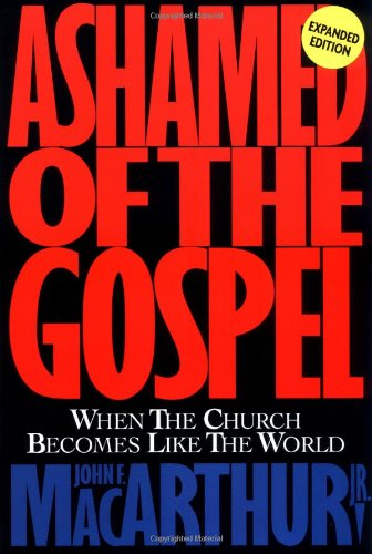Ashamed of the Gospel When the Church Becomes Like the World  1993 (Revised) edition cover