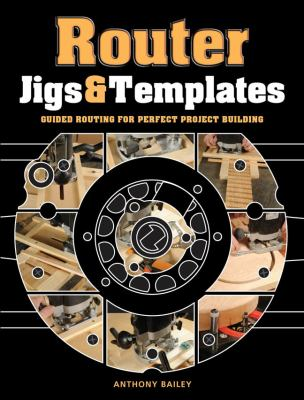 Router Jigs and Templates Guided Routing for Perfect Project Building  2012 edition cover