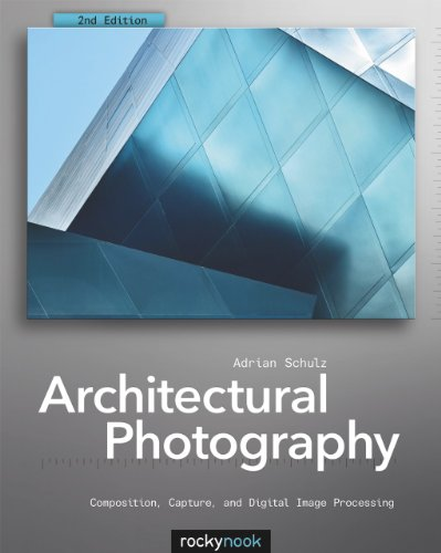 Architectural Photography Composition, Capture, and Digital Image Processing 2nd 2012 edition cover