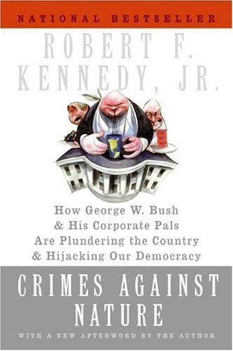 Crimes Against Nature How George W. Bush and His Corporate Pals Are Plundering the Country and Hijacking Our Democracy N/A edition cover