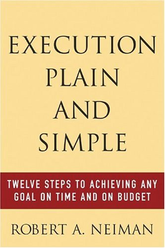 Execution Plain and Simple: Twelve Steps to Achieving Any Goal on Time and on Budget Twelve Steps to Achieving Any Goal on Time and on Budget  2004 9780071438889 Front Cover