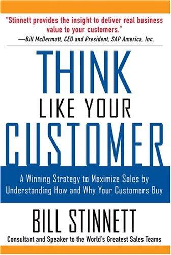 Think Like Your Customer: a Winning Strategy to Maximize Sales by Understanding and Influencing How and Why Your Customers Buy A Winning Strategy to Maximize Sales by Understanding and Influencing How and Why Your Customers Buy  2005 9780071441889 Front Cover