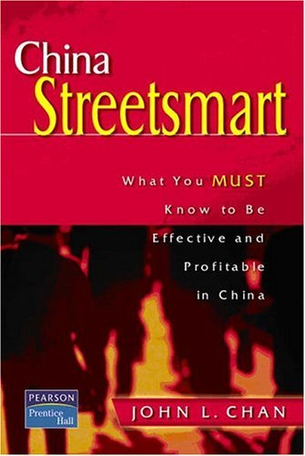 China Street Smart What You Must Know to Be Effective and Profitable in China  2003 9780130474889 Front Cover
