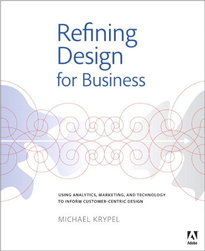 Refining Design for Business Using Analytics, Marketing, and Technology to Inform Customer-Centric Design  2014 edition cover