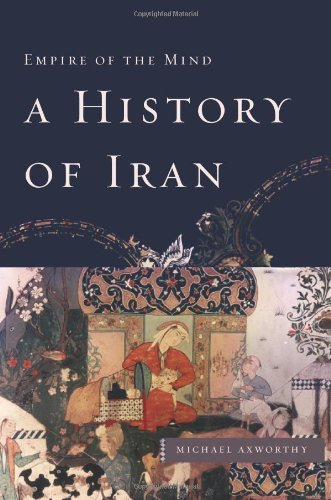 History of Iran Empire of the Mind  2008 9780465008889 Front Cover