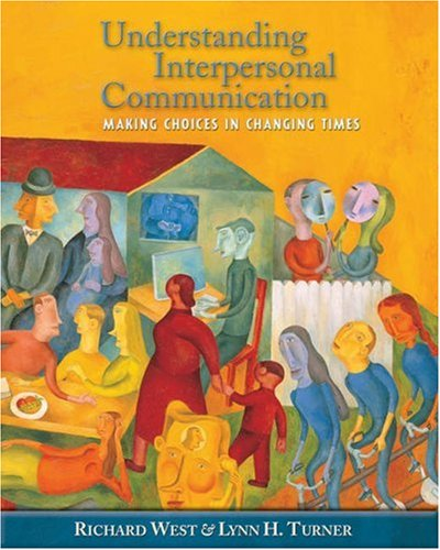 Understanding Interpersonal Communication Making Choices in Changing Times  2006 9780534605889 Front Cover