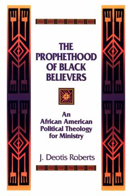 Prophethood of Black Believers An African American Political Theology for Ministry N/A edition cover