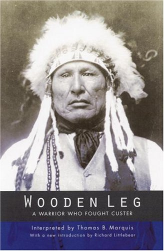 Wooden Leg A Warrior Who Fought Custer 2nd 2003 edition cover