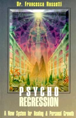Psycho-Regression A New System for Healing and Personal Growth N/A 9780877287889 Front Cover