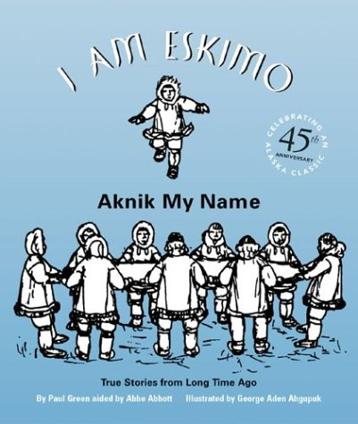 I Am Eskimo Aknik My Name 45th 2004 (Anniversary) 9780882405889 Front Cover