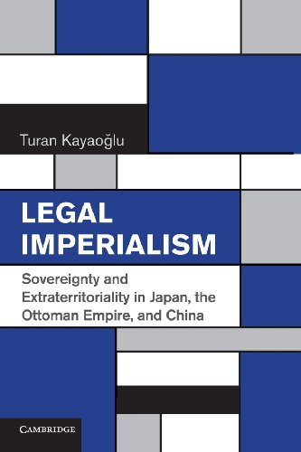 Legal Imperialism Sovereignty and Extraterritoriality in Japan, the Ottoman Empire, and China  2014 9781107617889 Front Cover