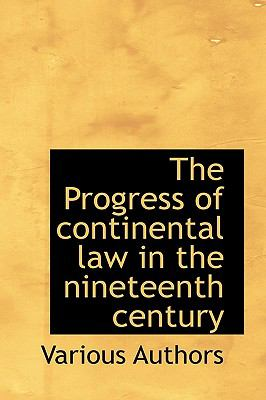Progress of Continental Law in the Nineteenth Century N/A 9781115371889 Front Cover
