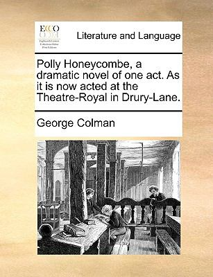 Polly Honeycombe, a Dramatic Novel of One Act As It Is Now Acted at the Theatre-Royal in Drury-Lane  N/A edition cover