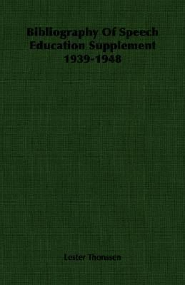 Bibliography of Speech Education Supplement 1939-1948  N/A 9781406754889 Front Cover