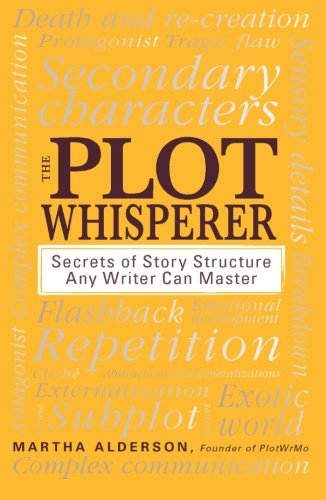 Plot Whisperer Secrets of Story Structure Any Writer Can Master  2011 edition cover