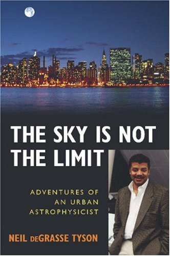 Sky Is Not the Limit Adventures of an Urban Astrophysicist 2nd 2004 edition cover