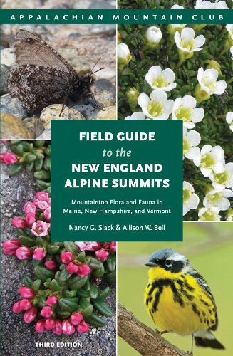 Field Guide to the New England Alpine Summits Mountaintop Flora and Fauna in Maine, New Hampshire, and Vermont 3rd 9781934028889 Front Cover