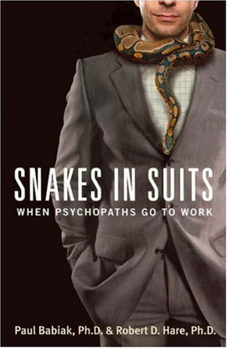 Snakes in Suits When Psychopaths Go to Work  2007 9780061147890 Front Cover