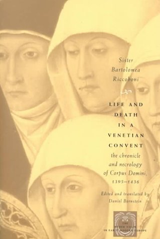 Life and Death in a Venetian Convent The Chronicle and Necrology of Corpus Domini, 1395-1436  2000 edition cover