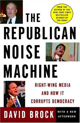 Republican Noise Machine Right-Wing Media and How It Corrupts Democracy  2004 edition cover