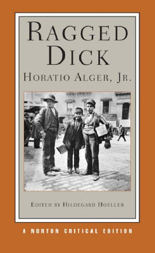 Ragged Dick, or, Street Life in New York with Boot Blacks An Authoritative Text, Contexts, Criticism  2007 edition cover
