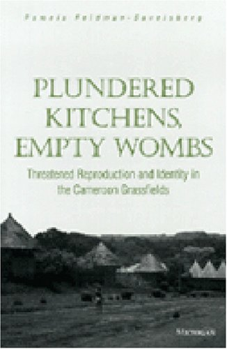 Plundered Kitchens, Empty Wombs Threatened Reproduction and Identity in the Cameroon Grassfields  1999 9780472109890 Front Cover