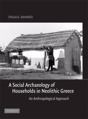Social Archaeology of Households in Neolithic Greece An Anthropological Approach  2008 9780521836890 Front Cover