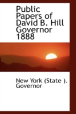 Public Papers of David B. Hill Governor 1888:   2008 edition cover
